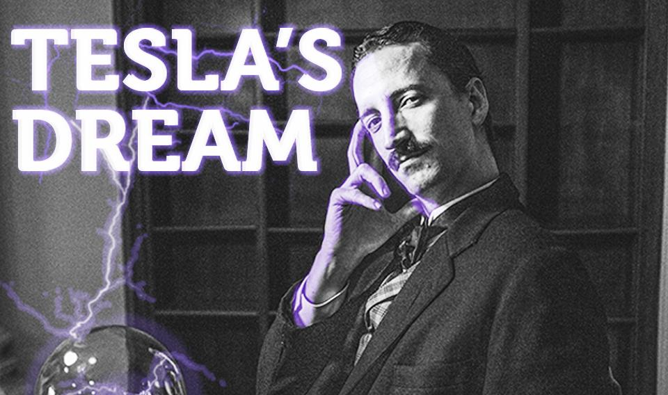 TESLA'S DREAM